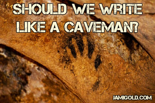 Primitive handprint on cave wall with text: Should We Write Like a Caveman?