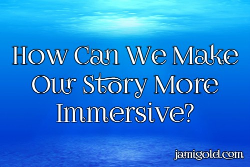 View under water with text: How Can We Make Our Story More Immersive?