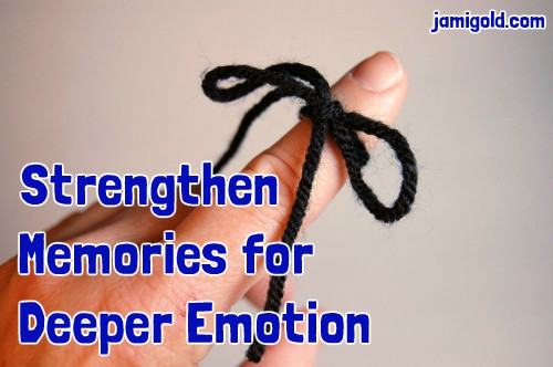 String tied on a finger with text: Strengthen Memories for Deeper Emotion