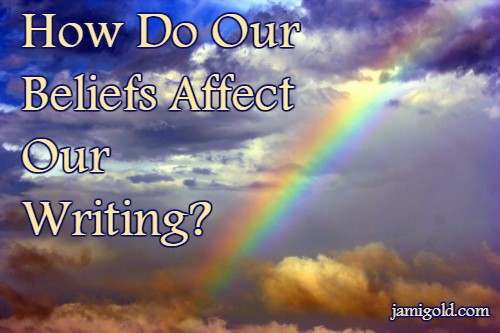 Rainbow, clouds, and blue sky with text: How Do Our Beliefs Affect Our Writing?