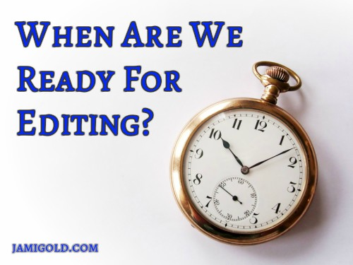 Pocket watch with text: When Are We Ready for Editing?