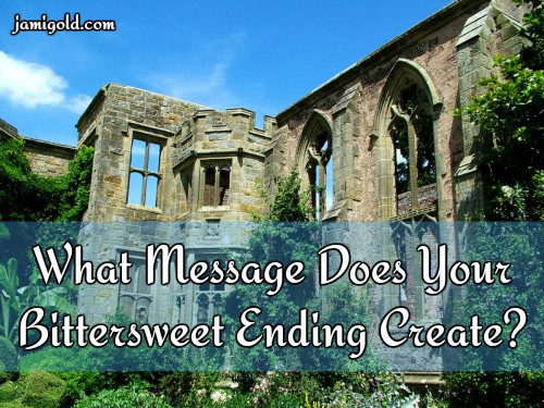 Ruin of a gothic structure with text: What Message Does Your Bittersweet Ending Create?