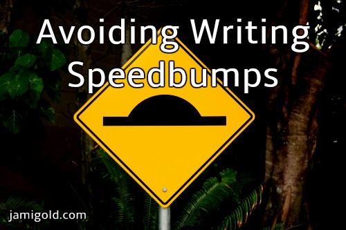 Speedbump sign with text: Avoiding Writing Speedbumps