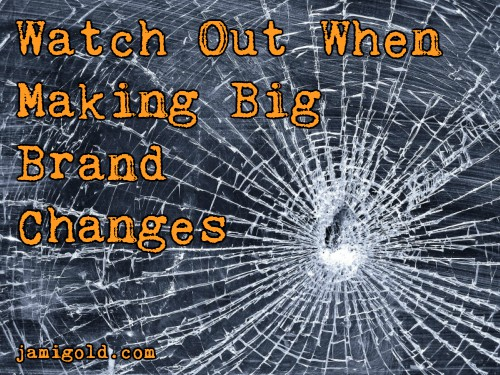 Shattered windshield with text: Watch Out When Making Big Brand Changes