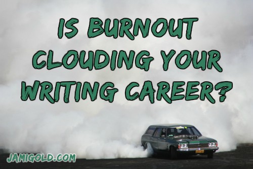 "Huge cloud of smoke behind car ""burning out"" with text: Is Burnout Clouding Your Writing Career?"