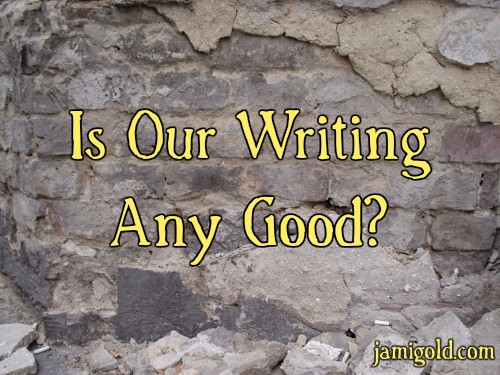 Stucco crumbling off brick wall with text: Is Our Writing Any Good?