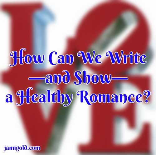 "Red ""LOVE"" artwork with text: How Can We Write—and Show—a Healthy Romance?"