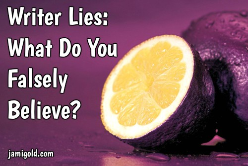 Purple fruit cut in half, revealing a lemon with text: Writer Lies: What Do You Falsely Believe?