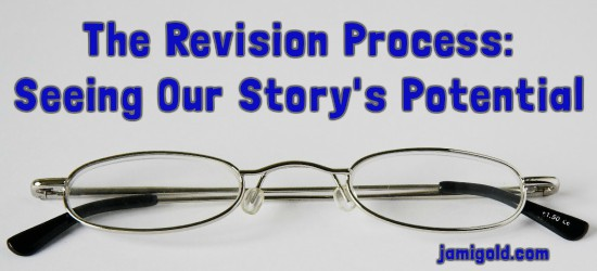 Reading glasses with text: The Revision Process: Seeing Our Story's Potential