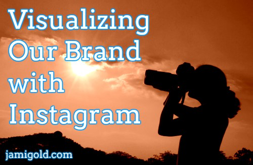 Silhouette of photographer against sky with text: Visualizing Our Brand with Instagram