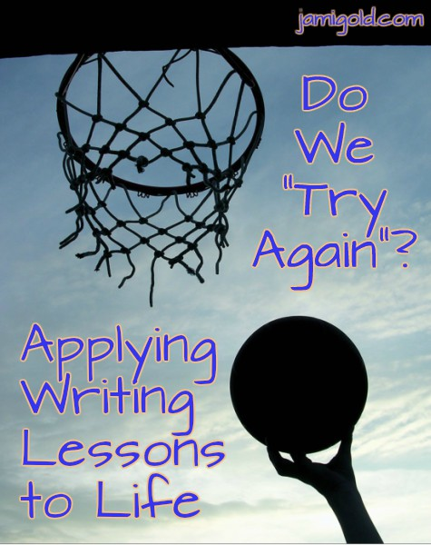 "Silhouette of hand tossing basketball toward net with text: Do We ""Try Again""? Applying Writing Lessons to Life"