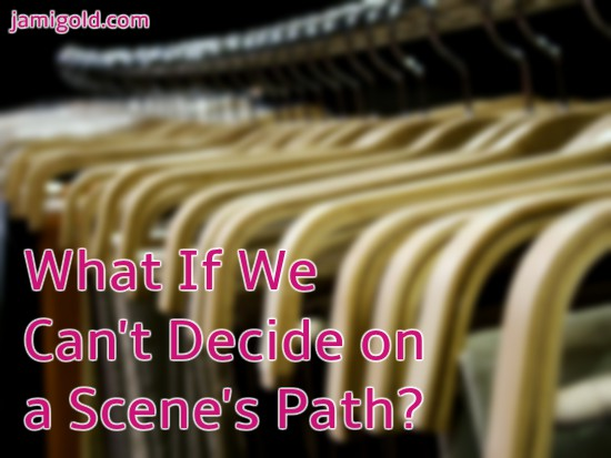 Closet rod with identical hangers with text: What If We Can't Decide on a Scene's Path?