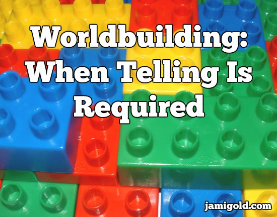 Stacks of Lego blocks with text: Worldbuilding: When Telling Is Required