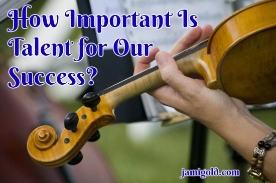 Close up on a violinist's hand with text: How Important Is Talent for Our Success?