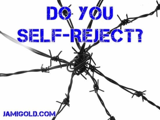 Bundle of barbed wire with text: Do You Self-Reject?