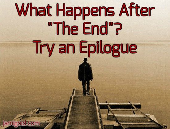"Man standing at the end of a pier with text: What Happens After ""The End""? Try an Epilogue"