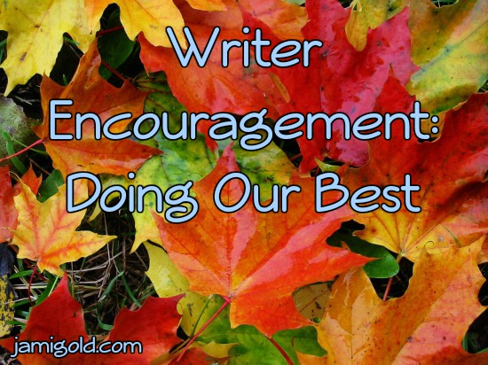 Pile of leaves in fall colors with text: Writer Encouragement: Doing Our Best