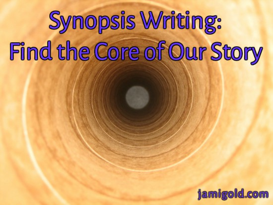 Perspective view down a tube with text: Synopsis Writing: Find the Core of Our Story