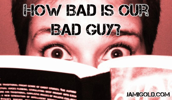 Woman's wide eyes peeking over book with text: How Bad Is Our Bad Guy?