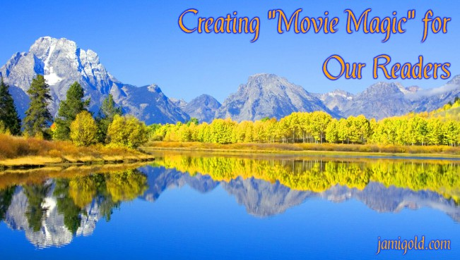 "View of mountain and reflection in still water with text: Creating ""Movie Magic"" for Our Readers"