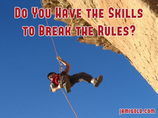 View up a cliff to a rock climber with text: Do You Have the Skills to Break the Rules?