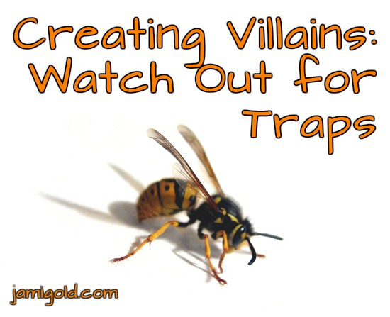 Wasp on white background with text: Creating Villains: Watch Out for Traps