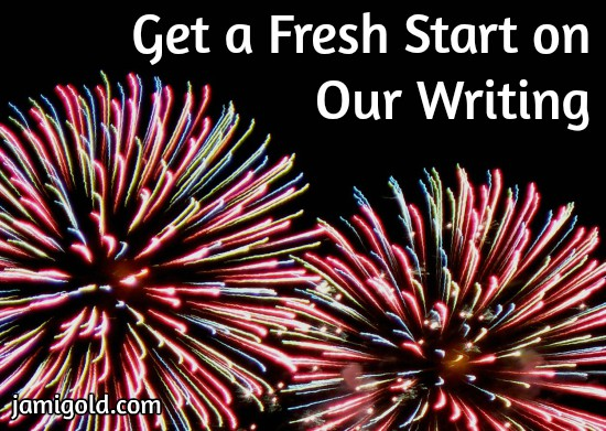 Fireworks with text: Get a Fresh Start on Our Writing