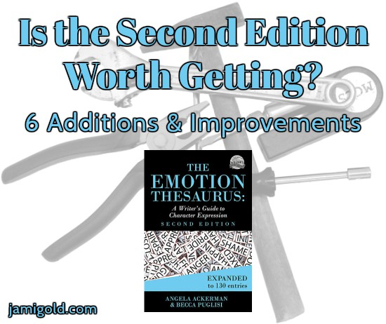 Background of tools with cover of The Emotion Thesaurus Second Edition with text: Is the Second Edition Worth Getting? 6 Additions and Improvements