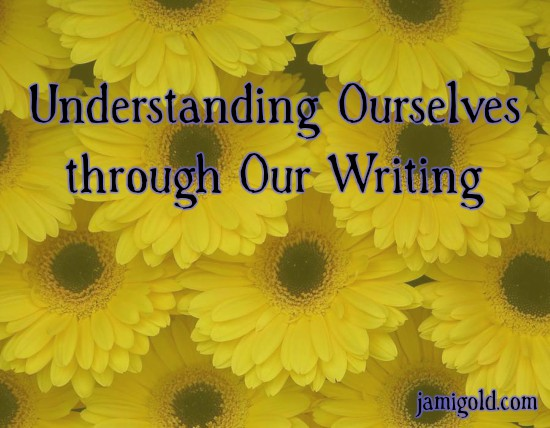 Closeup of yellow flowers with text: Understanding Ourselves through Our Writing