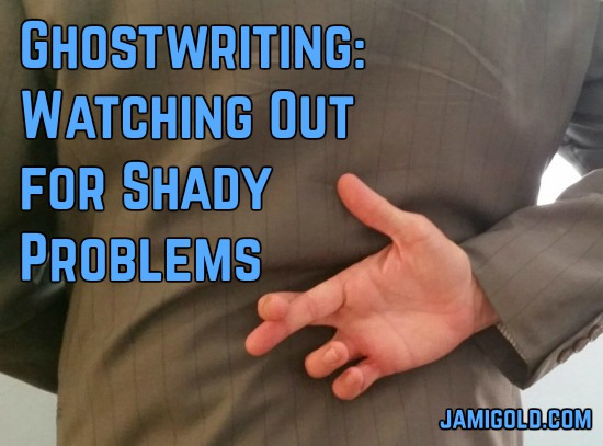 Close up of back of white man in suit, crossing his fingers with text: Ghostwriting: Watching Out for Shady Problems