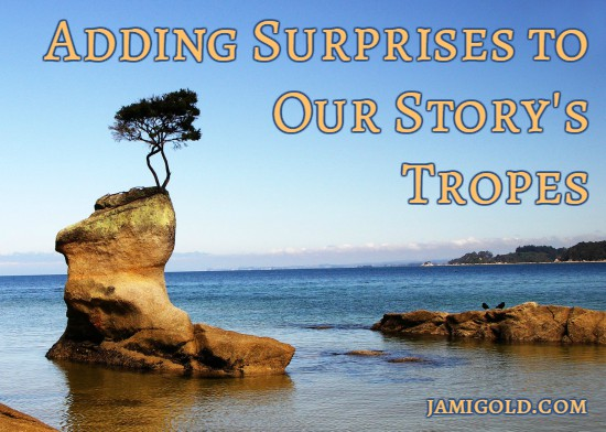Lonely tree on a rock outcropping in the ocean with text: Adding Surprises to Our Story's Tropes