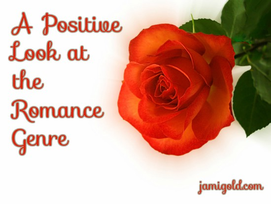 Single rose close up with text: A Positive Look at the Romance Genre