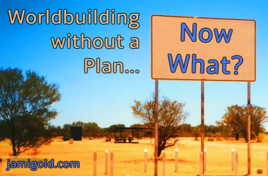 Blank billboard in the desert with text: Worldbuilding without a Plan... Now What?