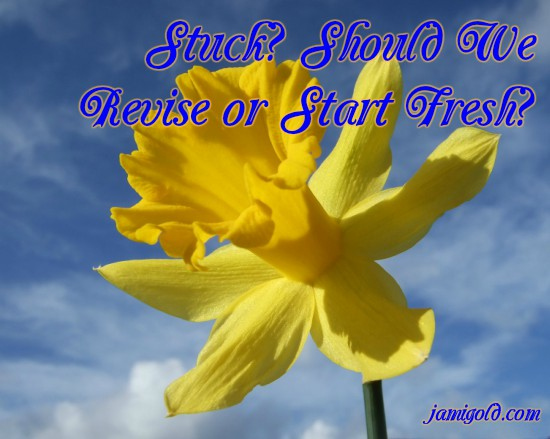 Yellow daffodil against blue sky with text: Stuck? Should We Revise or Start Fresh?