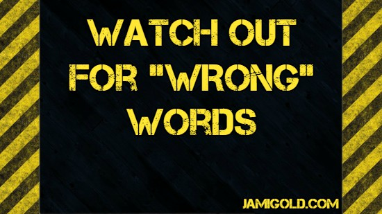 "Yellow and black ""caution"" stripes with text: Watch Out for ""Wrong"" Words"