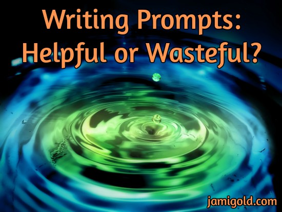 Multi-color reflections on ripples in water with text: Writing Prompts: Helpful or Wasteful?