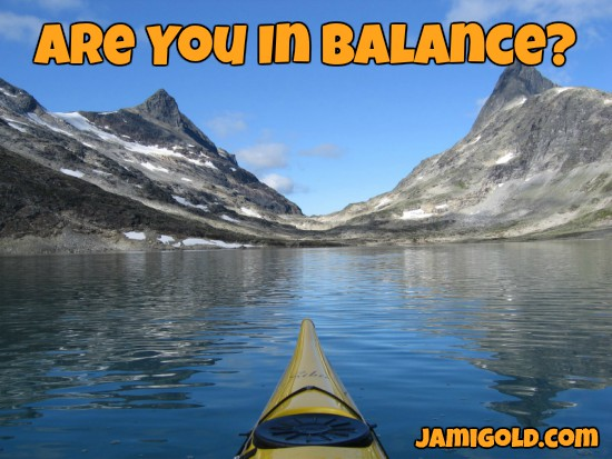 Kayak on a still mountain lake with text: Are You in Balance?