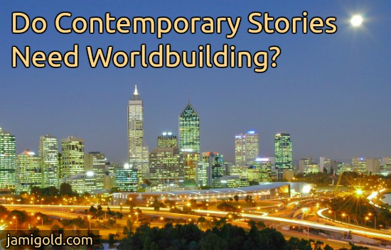 City skyline at night with text: Do Contemporary Stories Need Worldbuilding?