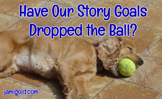 Dog laying down with ball in its mouth with text: Have Our Story Goals Dropped the Ball?
