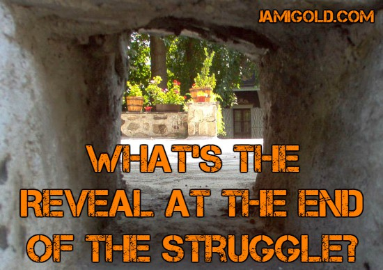 View of a garden through a hole with text: What's the Reveal at the End of the Struggle?