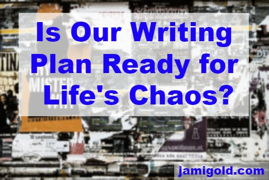 Messy collage of posters with text: Is Our Writing Plan Ready for Life's Chaos?