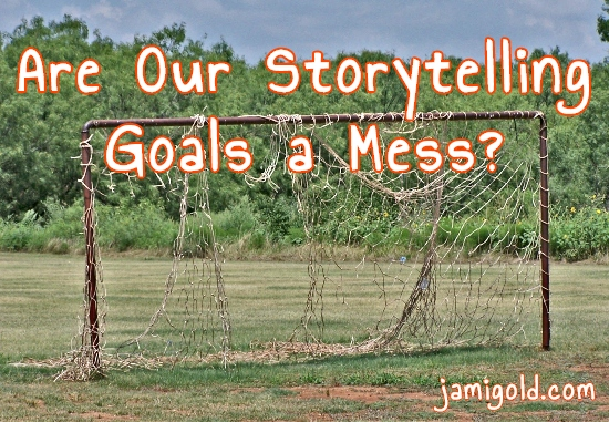 Rusted soccer goal with torn and twisted net with text: Are Our Storytelling Goals a Mess?