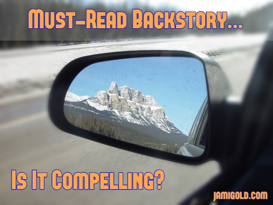 Beautiful mountain in rear-view mirror with text: Must-Read Backstory...Is It Compelling?