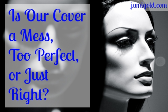 Closeup on a plastic mannequin with text: Is Our Cover a Mess, Too Perfect, or Just Right?