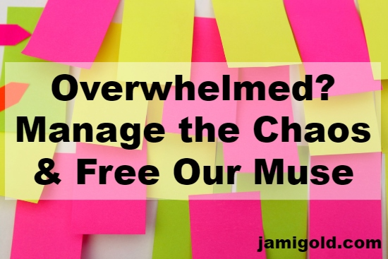Wall covered by pink and yellow sticky notes with text: Overwhelmed? Manage the Chaos & Free Our Muse