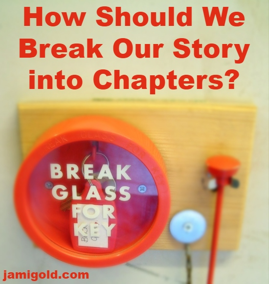 "Hammer and ""Break Glass for Key"" emergency container with text: How Should We Break Our Story into Chapters?"