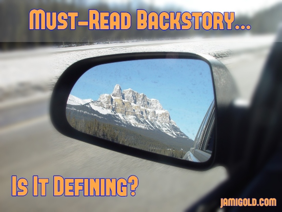 Beautiful mountain in rear-view mirror with text: Must-Read Backstory...Is It Defining?