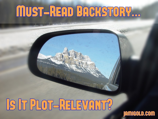 Beautiful mountain in rear-view mirror with text: Must-Read Backstory...Is It Plot-Relevant?