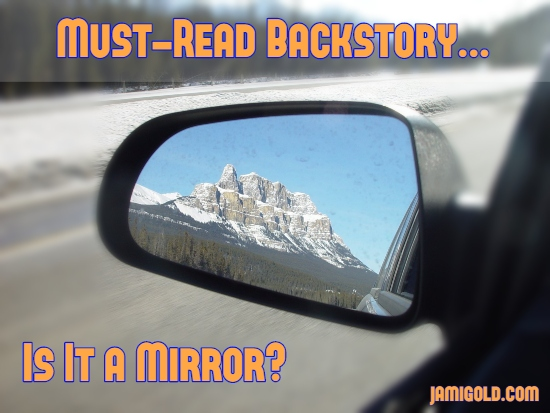 Beautiful mountain in rear-view mirror with text: Must-Read Backstory...Is It a Mirror?