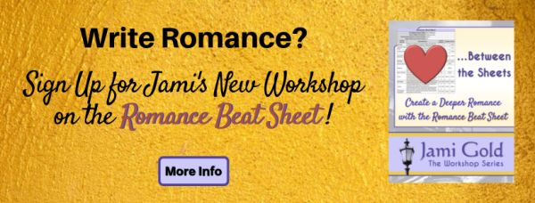 Write Romance? Sign Up for Jami's New Workshop on the Romance Beat Sheet! Click here for more information...